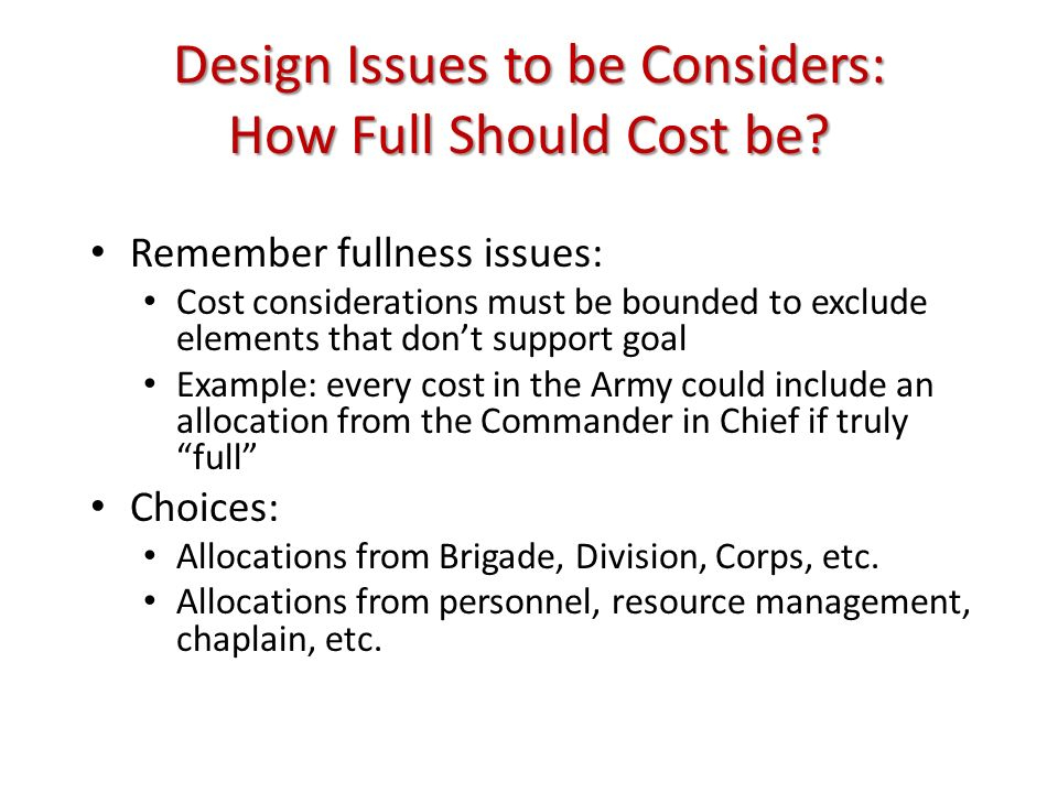 Design Issues to be Considers: How Full Should Cost be