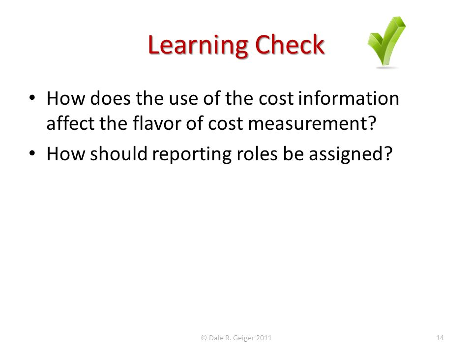 Learning Check How does the use of the cost information affect the flavor of cost measurement How should reporting roles be assigned
