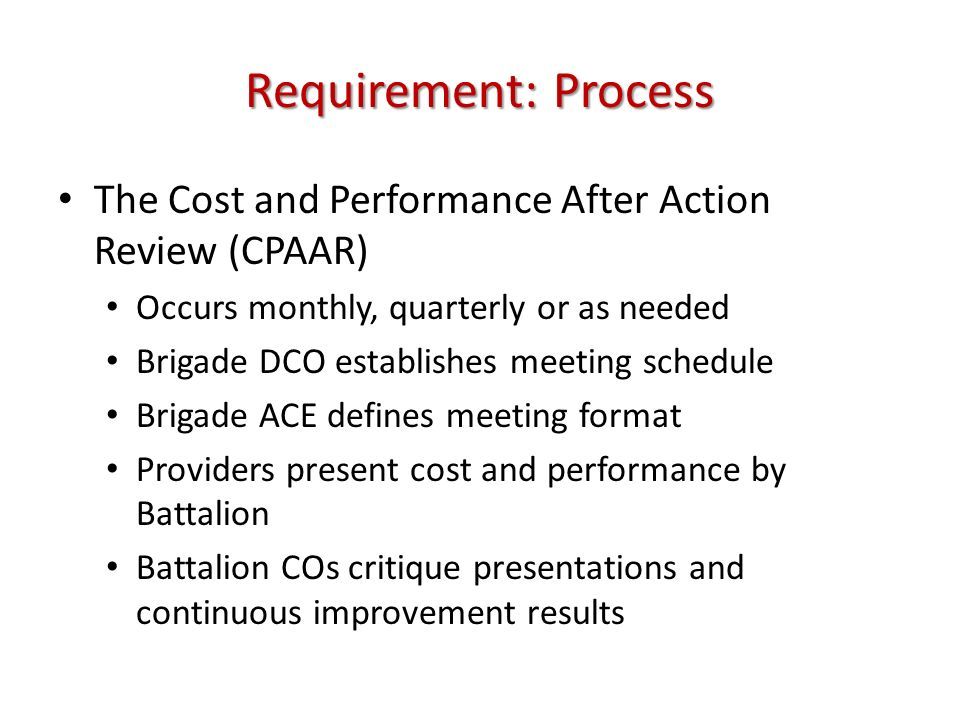 Requirement: Process The Cost and Performance After Action Review (CPAAR) Occurs monthly, quarterly or as needed.