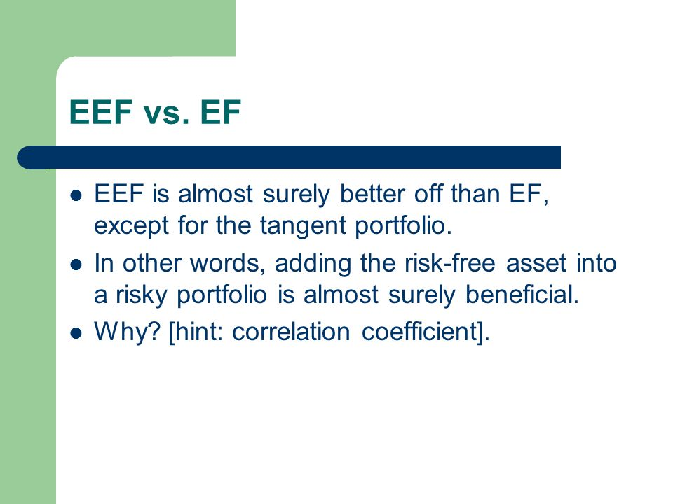 EEF vs. EF EEF is almost surely better off than EF, except for the tangent portfolio.