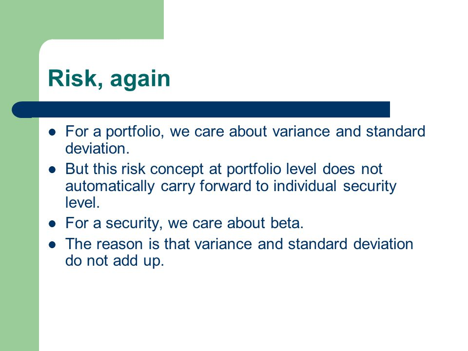 Risk, again For a portfolio, we care about variance and standard deviation.