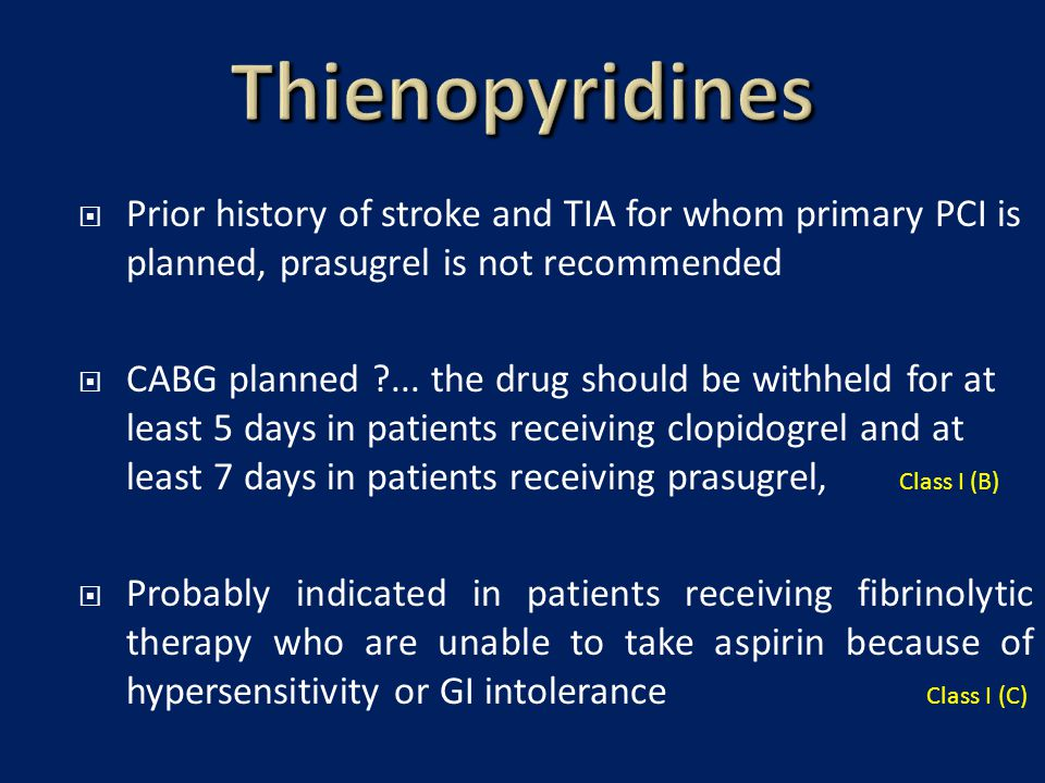 Thienopyridines Prior history of stroke and TIA for whom primary PCI is planned, prasugrel is not recommended.