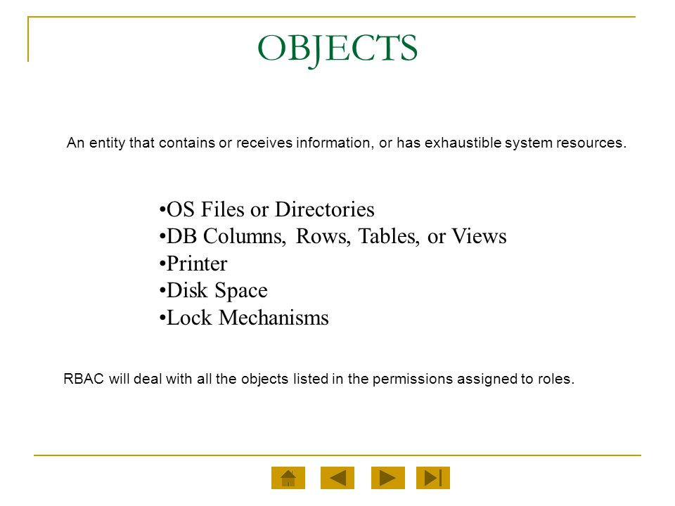 OBJECTS OS Files or Directories DB Columns, Rows, Tables, or Views