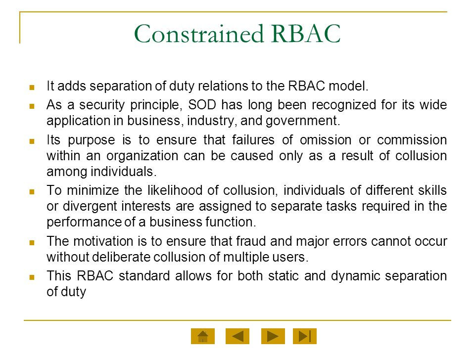 Constrained RBAC It adds separation of duty relations to the RBAC model.