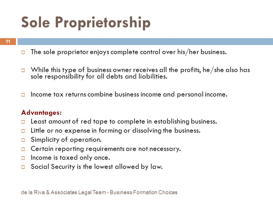 Sole Proprietorship The sole proprietor enjoys complete control over his/her business.