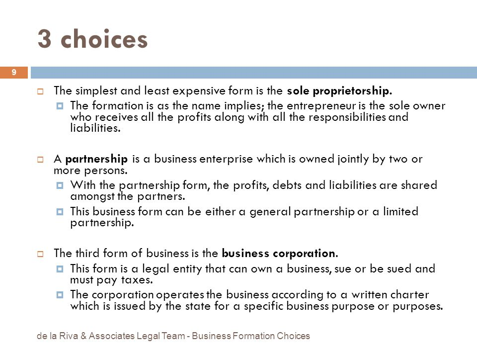 3 choices The simplest and least expensive form is the sole proprietorship.