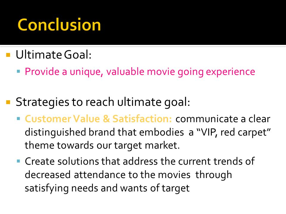 Conclusion Ultimate Goal: Strategies to reach ultimate goal: