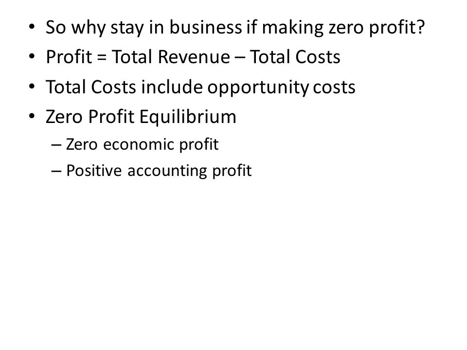 So why stay in business if making zero profit