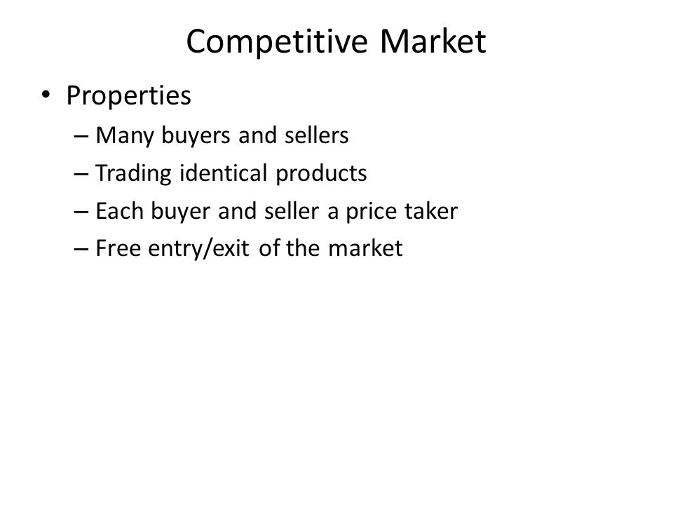 Competitive Market Properties Many buyers and sellers