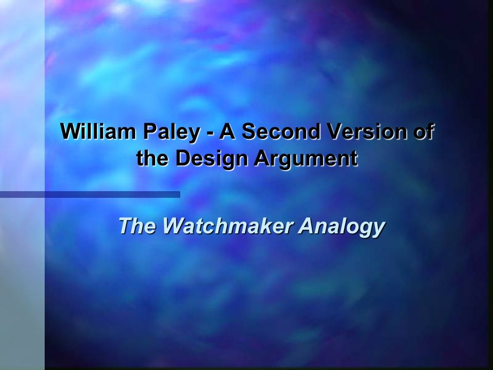 William Paley - A Second Version of the Design Argument