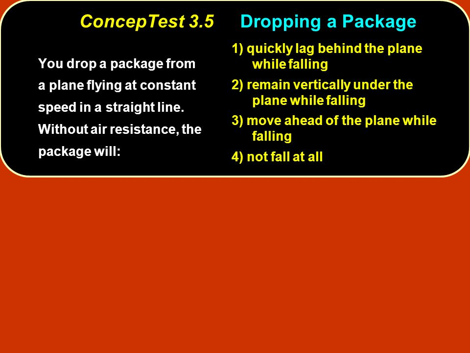 ConcepTest 3.5 Dropping a Package