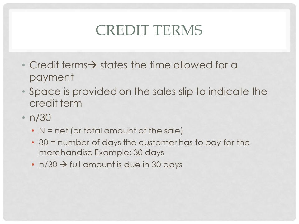 Credit Terms Credit terms states the time allowed for a payment