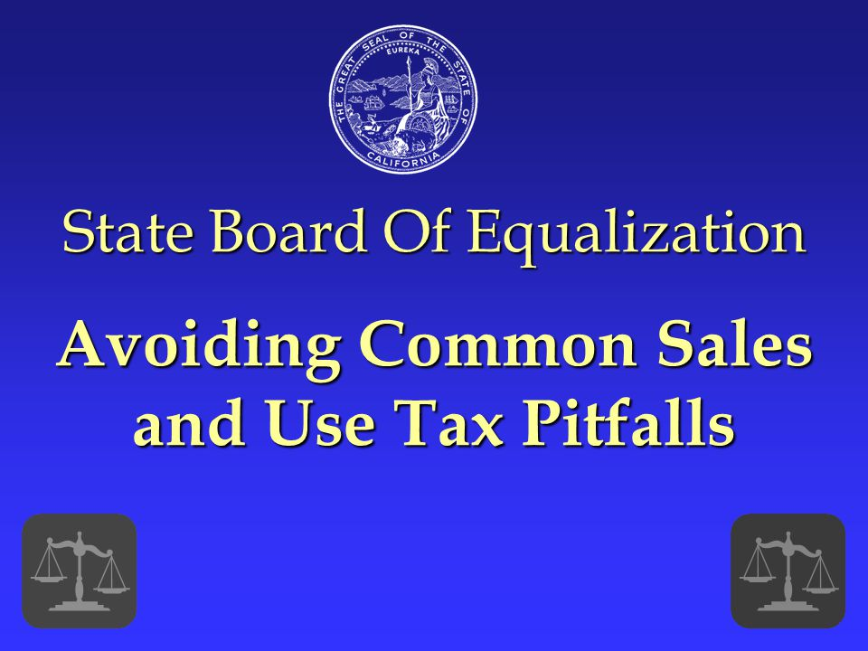 State Board Of Equalization Avoiding Common Sales and Use Tax Pitfalls