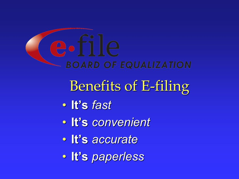 Benefits of E-filing It's fast It's convenient It's accurate