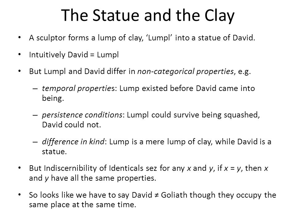 The Statue and the Clay A sculptor forms a lump of clay, 'Lumpl' into a statue of David. Intuitively David = Lumpl.