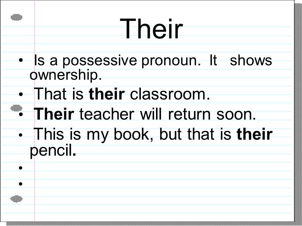 Their Is a possessive pronoun. It shows ownership.