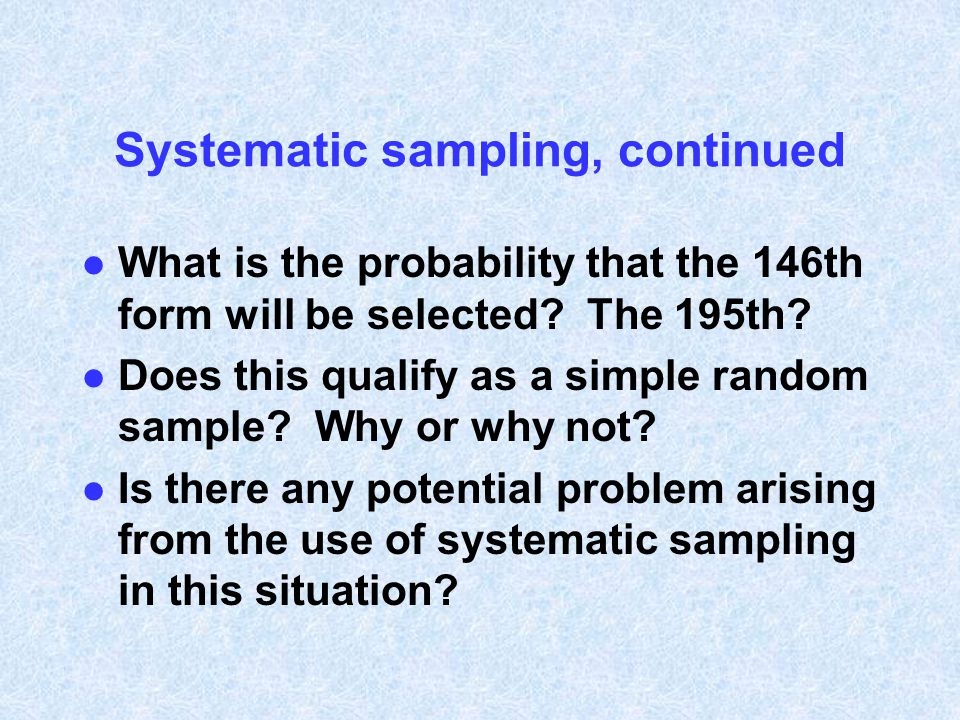 Systematic sampling, continued