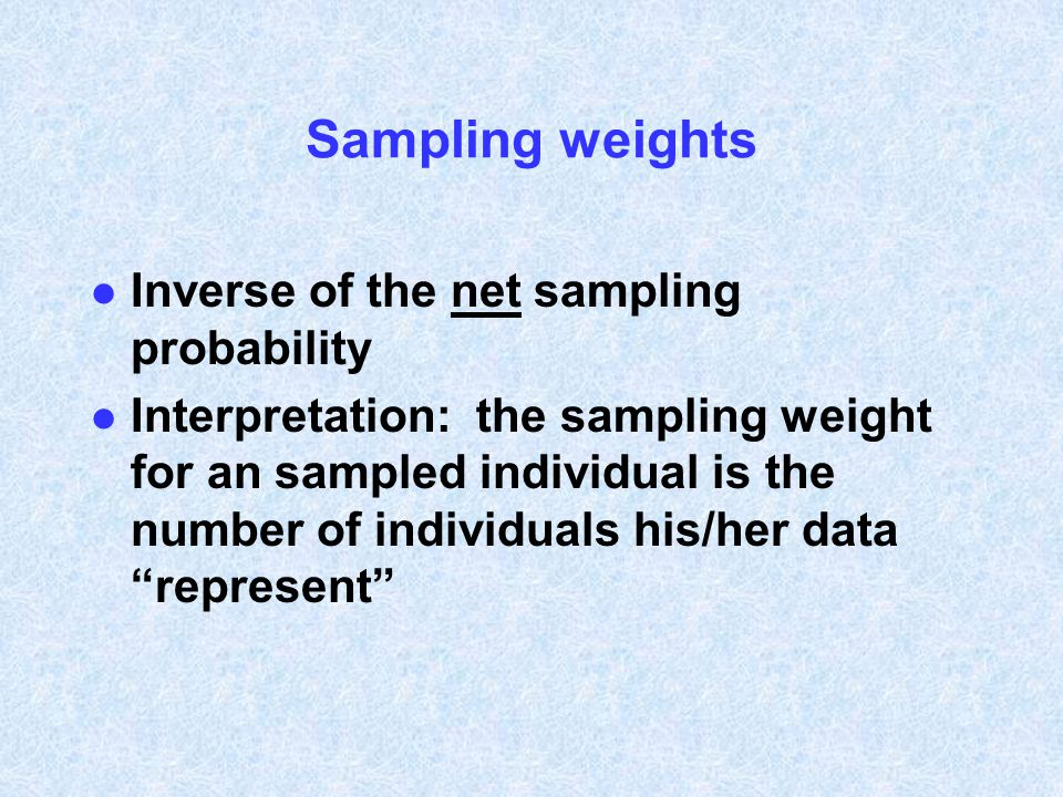 Sampling weights Inverse of the net sampling probability