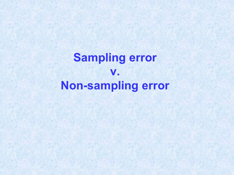Sampling error v. Non-sampling error