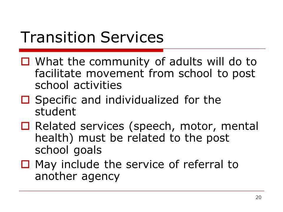 Transition Services What the community of adults will do to facilitate movement from school to post school activities.