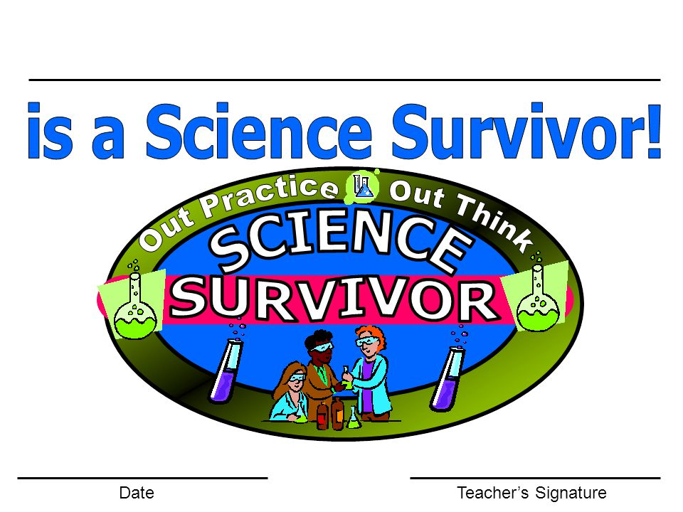 is a Science Survivor! Date Teacher's Signature