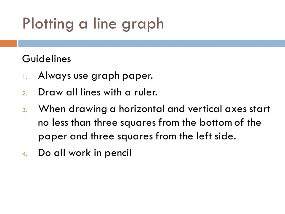 Plotting a line graph Guidelines Always use graph paper.