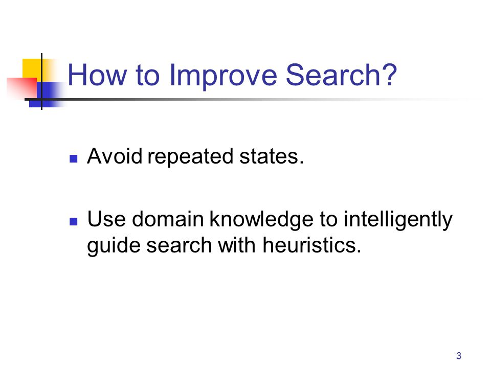 How to Improve Search Avoid repeated states.