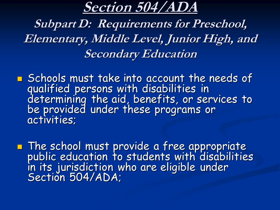 Section 504/ADA Subpart D: Requirements for Preschool, Elementary, Middle Level, Junior High, and Secondary Education