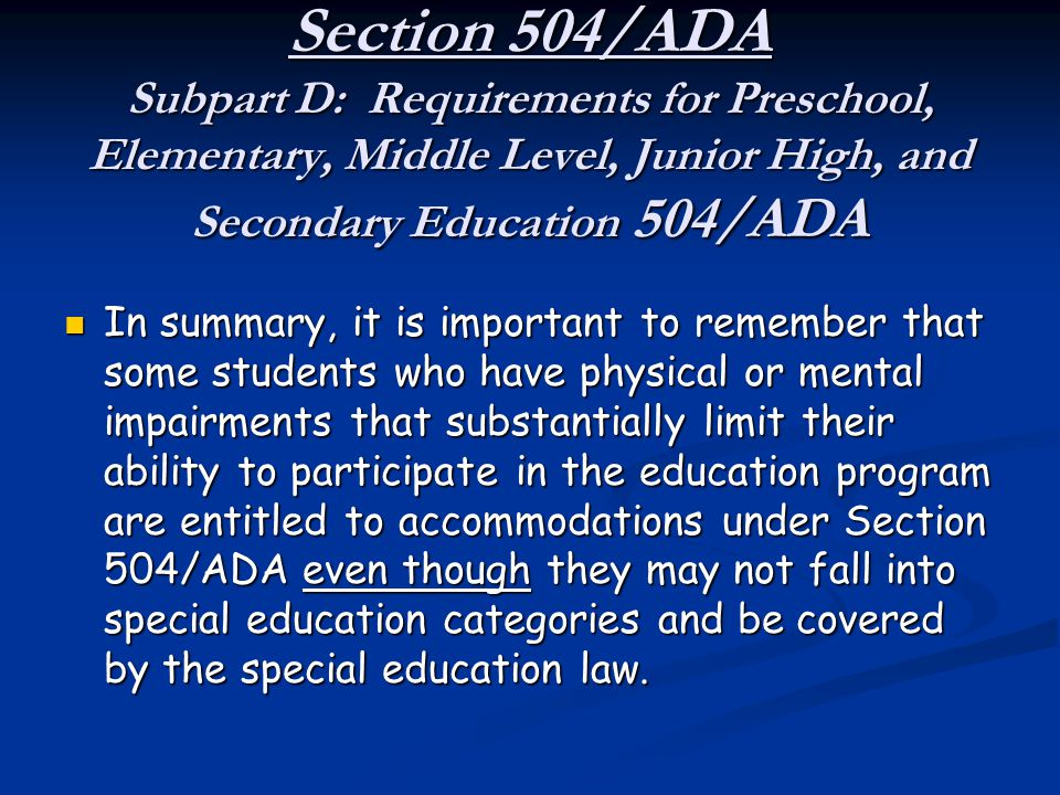 Section 504/ADA Subpart D: Requirements for Preschool, Elementary, Middle Level, Junior High, and Secondary Education 504/ADA