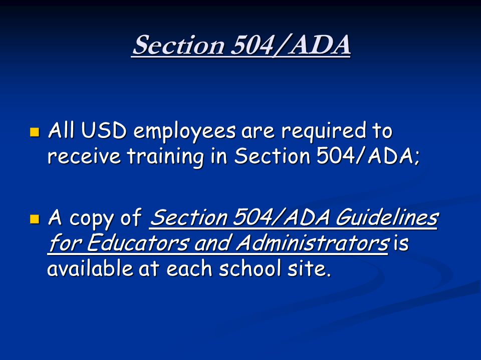 Section 504/ADA All USD employees are required to receive training in Section 504/ADA;