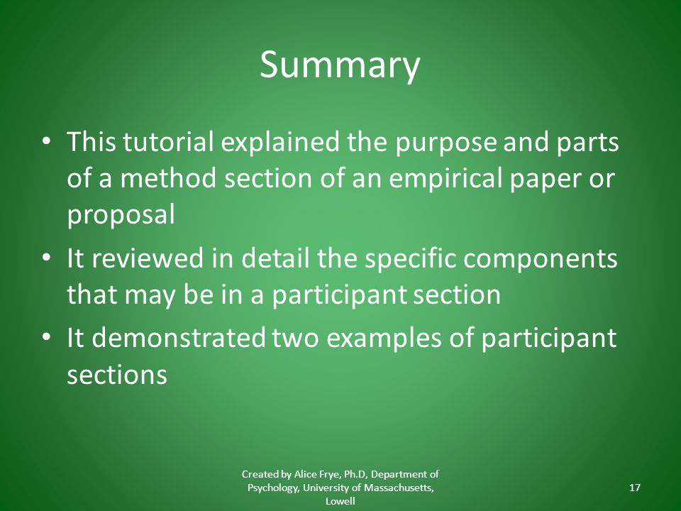 Summary This tutorial explained the purpose and parts of a method section of an empirical paper or proposal.