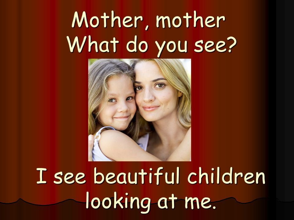 Mother, mother What do you see
