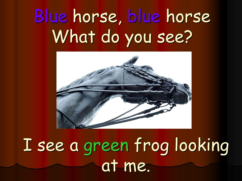 Blue horse, blue horse What do you see