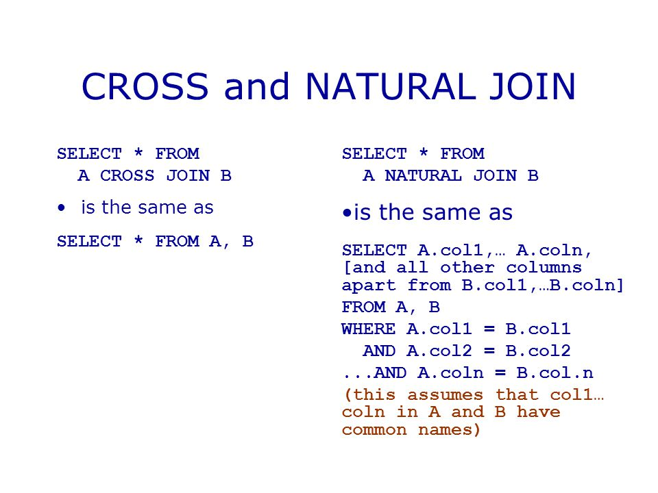 CROSS and NATURAL JOIN is the same as SELECT * FROM A CROSS JOIN B