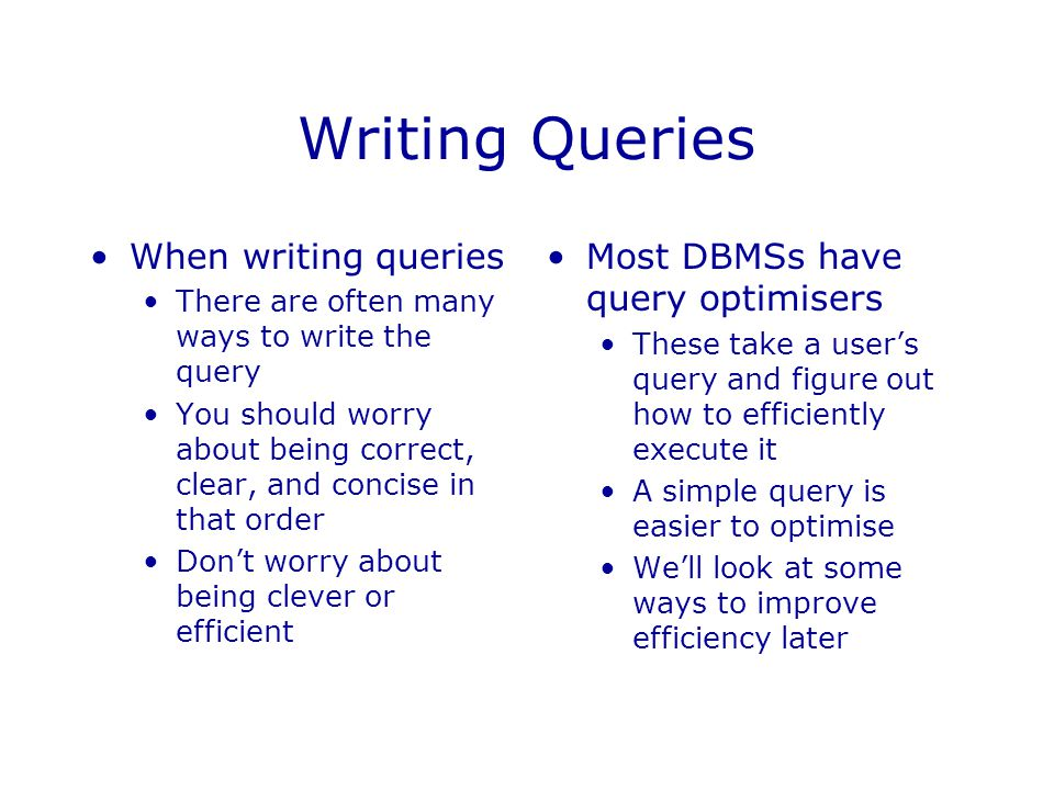 Writing Queries When writing queries Most DBMSs have query optimisers