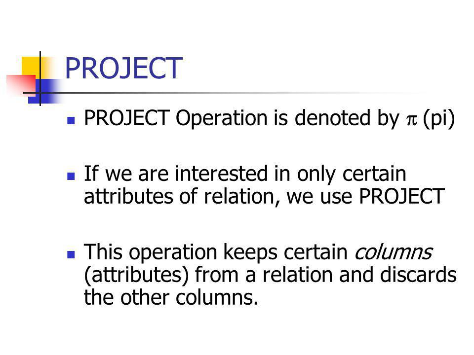 PROJECT PROJECT Operation is denoted by  (pi)