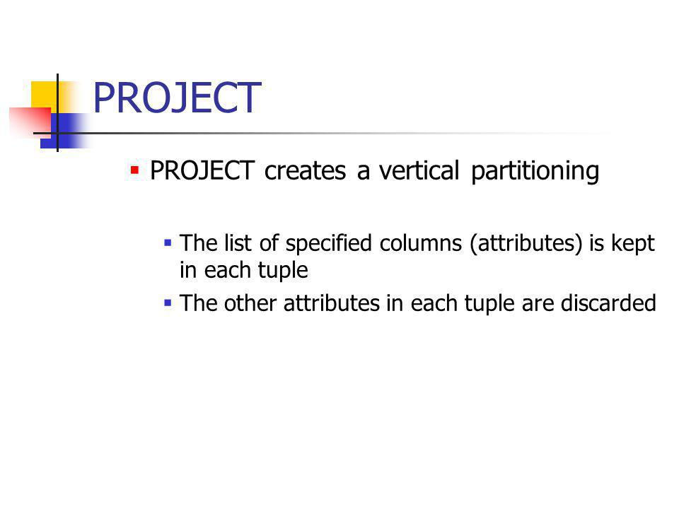 PROJECT PROJECT creates a vertical partitioning