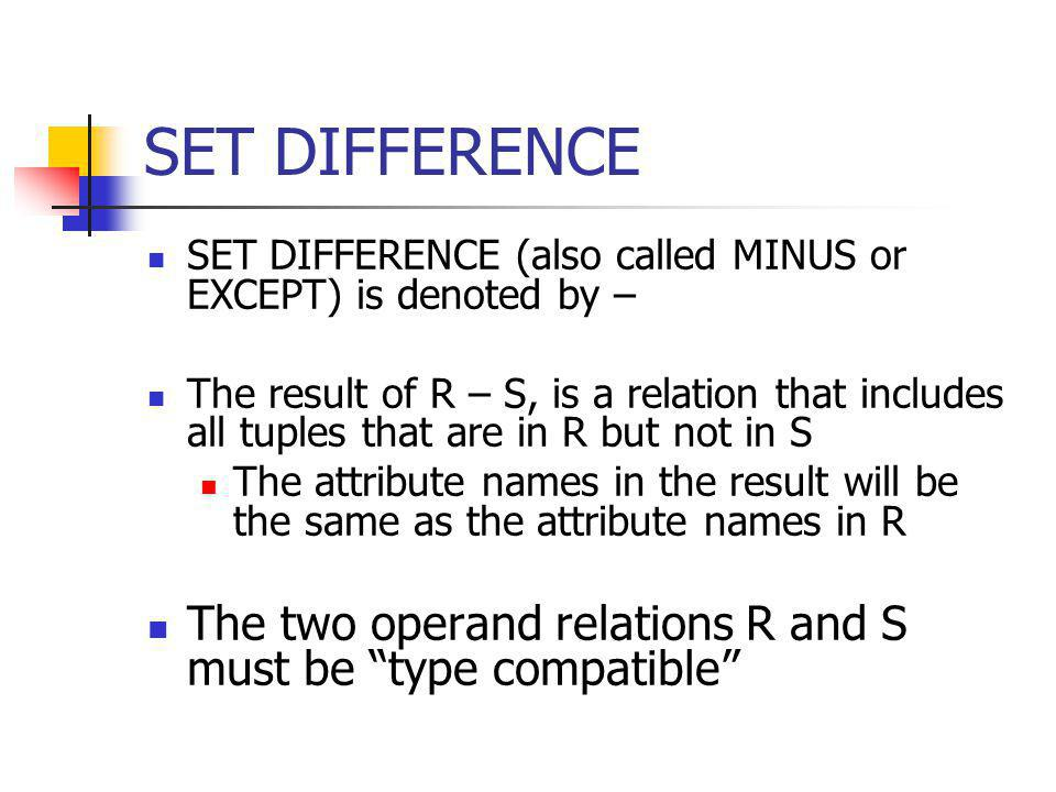 SET DIFFERENCE SET DIFFERENCE (also called MINUS or EXCEPT) is denoted by –