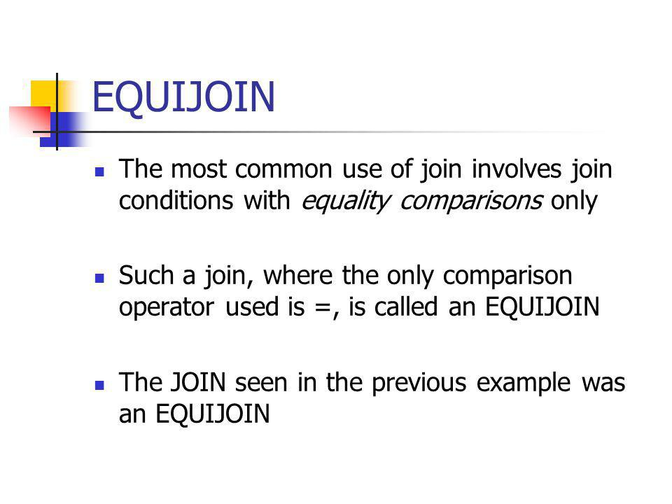 EQUIJOIN The most common use of join involves join conditions with equality comparisons only.