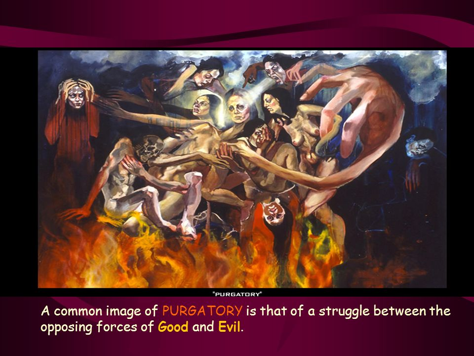 A common image of PURGATORY is that of a struggle between the opposing forces of Good and Evil.