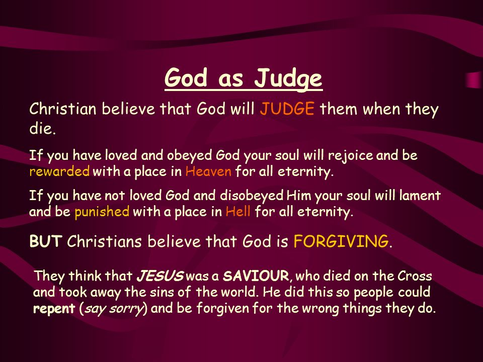 God as Judge Christian believe that God will JUDGE them when they die.