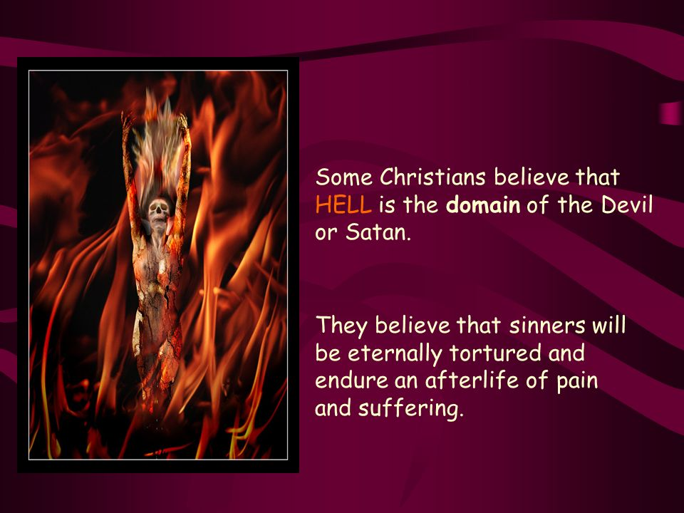 Some Christians believe that HELL is the domain of the Devil or Satan.