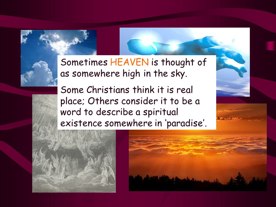 Sometimes HEAVEN is thought of as somewhere high in the sky.