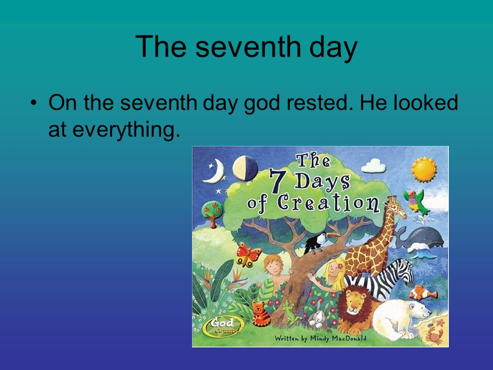 The seventh day On the seventh day god rested. He looked at everything.