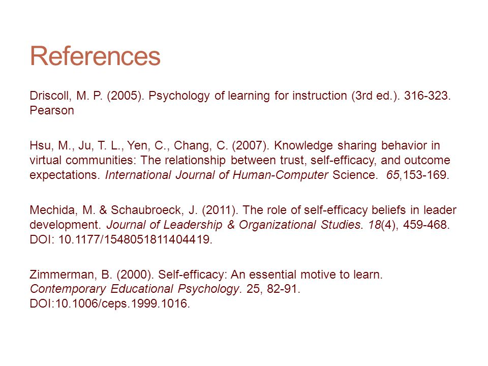 References Driscoll, M. P. (2005). Psychology of learning for instruction (3rd ed.). 316-323. Pearson.