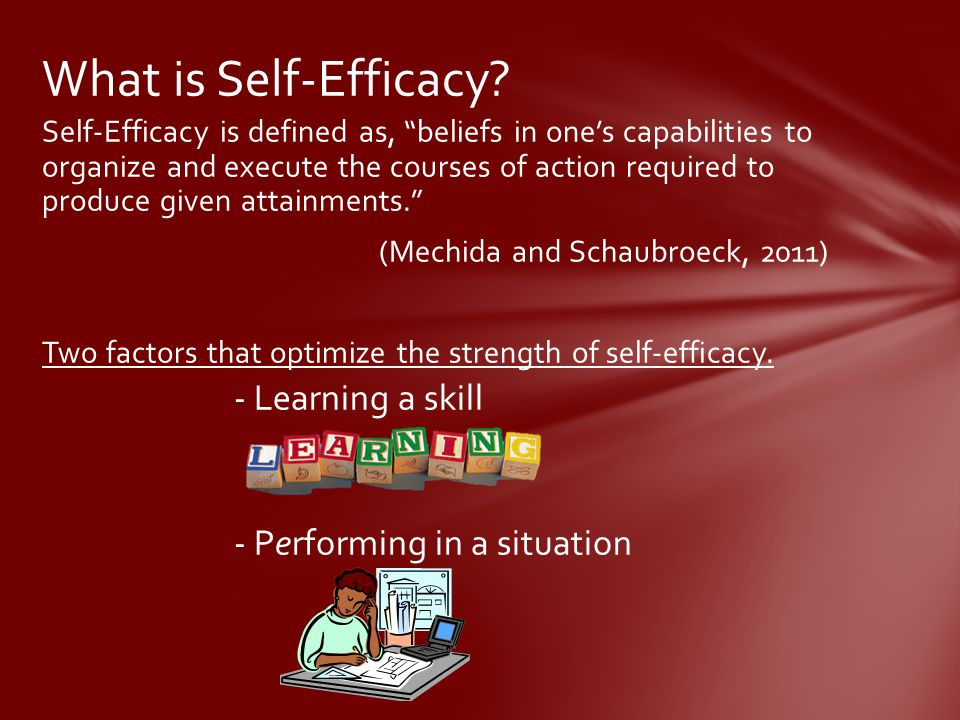 What is Self-Efficacy - Learning a skill - Performing in a situation