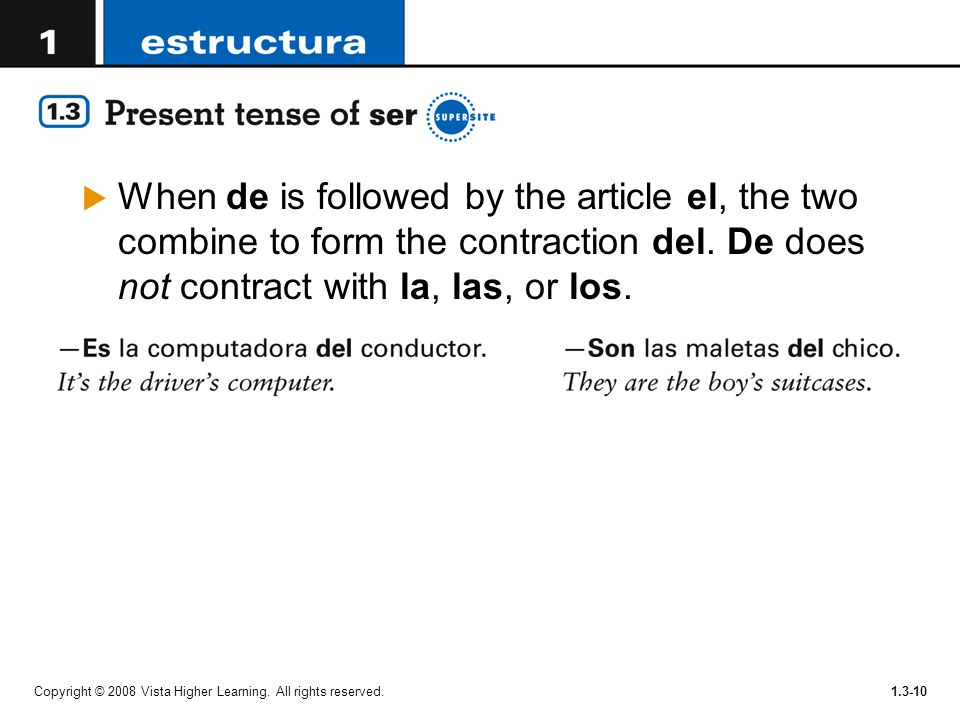 When de is followed by the article el, the two combine to form the contraction del. De does not contract with la, las, or los.