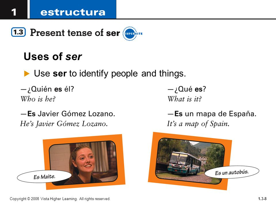 Uses of ser Use ser to identify people and things.