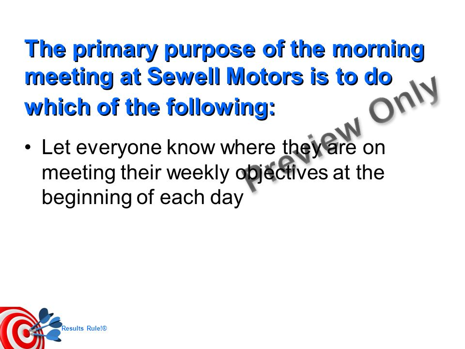 The primary purpose of the morning meeting at Sewell Motors is to do which of the following: