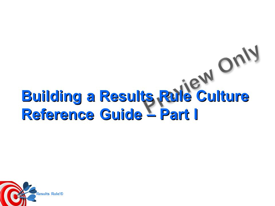 Building a Results Rule Culture Reference Guide – Part I